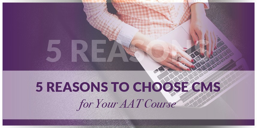 5 Reasons to Choose CMS for Your AAT Course